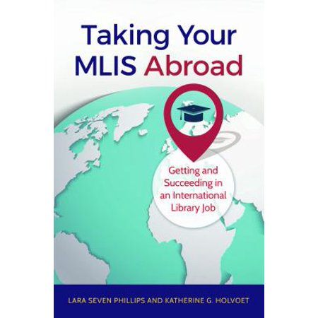 Taking Your MLIS Abroad : Getting and Succeeding in an International Library Job (Trading Jobs)