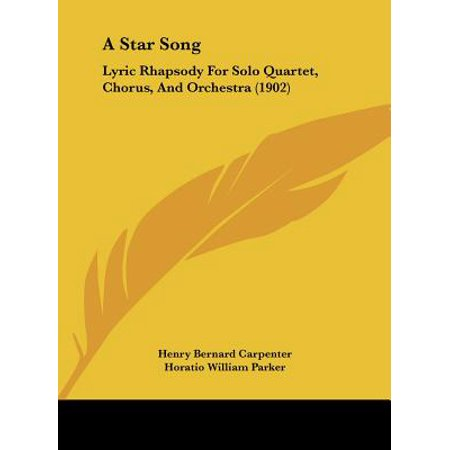 A Star Song: Lyric Rhapsody for Solo Quartet, Chorus, and Orchestra (Orchestra Star)