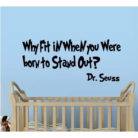 Decal ~ Why Fit in, when you were Born to stand out: De. Seuss Theme (Black) 13
