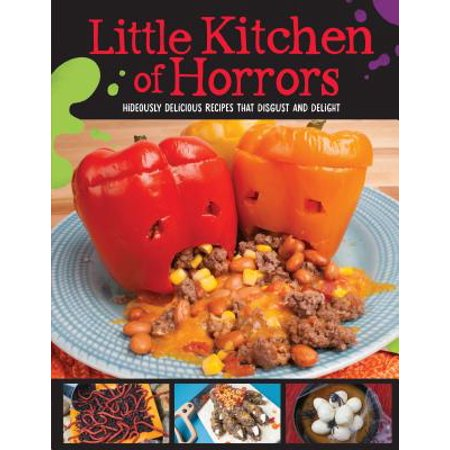 Kid Recipes For Halloween Party (Little Kitchen of Horrors: Hideously Delicious Recipes That Disgust and Delight)