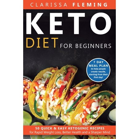 Keto Diet For Beginners: 50 Quick & Easy Ketogenic Recipes for Rapid Weight Loss, Better Health and a Sharper Mind (7 Day Meal Plan to help people create results, starting from their first day!) (7 Day Fruit Diet Plan For Weight Loss)