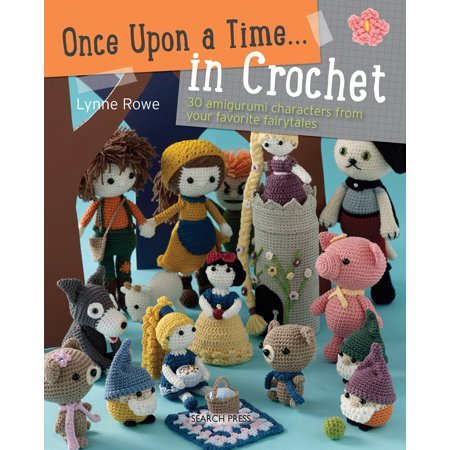 Once Upon a Time... in Crochet : 30 amigurumi characters from your favorite