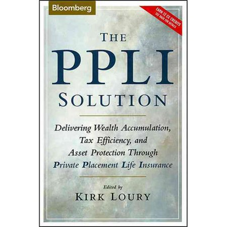 The Ppli Solution  Delivering Wealth Accumulation  Tax Efficiency  And Asset Protection Through Private Placement Life Insurance
