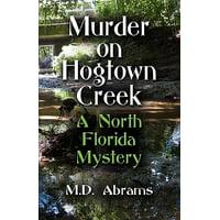 Murder on Hogtown Creek : A North Florida Mystery