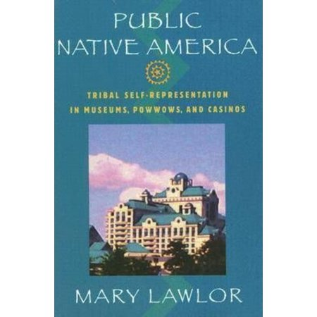 Public Native America: Tribal Self-Representations in Casinos, Museums, And Powwows