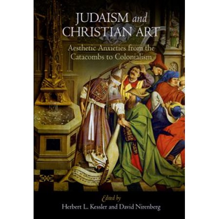 Judaism and Christian Art: Aesthetic Anxieties from the Catacombs to Colonialism