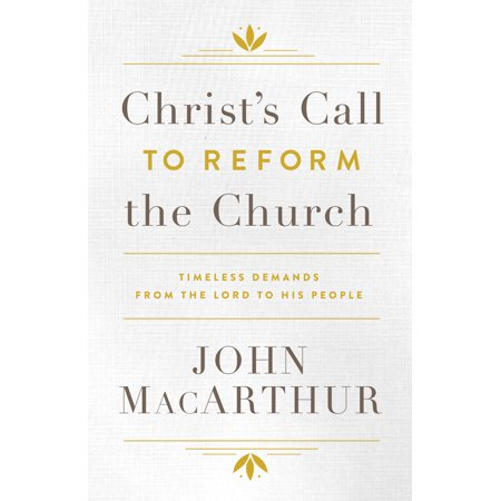 Christ's Call to Reform the Church : Timeless Demands From the Lord to His