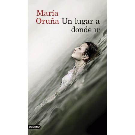 Un lugar a donde ir - eBook (Maria Oruna Un Lugar A Donde Ir)