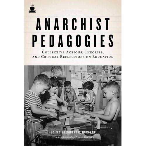 Anarchist Pedagogies: Collective Actions, Theories, and Critical Reflections on Education