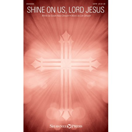 Shawnee Press Shine on Us, Lord Jesus SATB composed by Lee Dengler - Shine Light Jesus Halloween Crafts