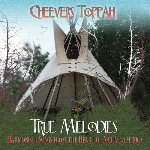 Cheevers Toppah - True Melodies: Harmonized Songs From the Heart of [CD]