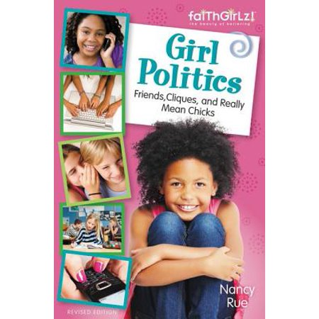 Girl Politics, Updated Edition : Friends, Cliques, and Really Mean Chicks for $<!---->