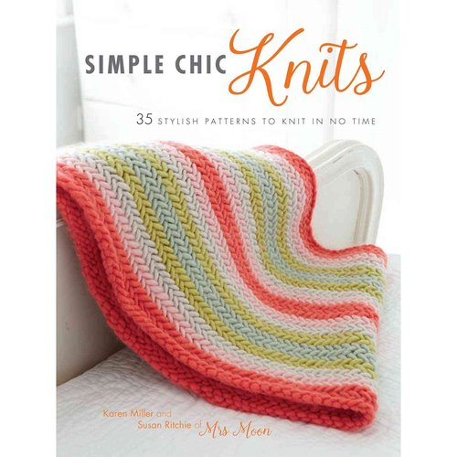 Simpe Chic Knits: 35 Stylish Patterns to Knit in No Time