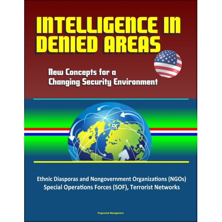 Intelligence in Denied Areas: New Concepts for a Changing Security Environment - Ethnic Diasporas and Nongovernment Organizations (NGOs), Special Operations Forces (SOF), Terrorist Networks -