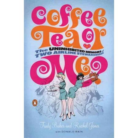 Cofee Tea Or Me (Coffee, Tea, or Me?: The Uninhibited Memoirs of Two Airline)