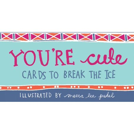 You're Cute : Cards to Break the - Break Cards