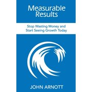 Measurable Results: Stop Wasting Money and Start Seeing Growth Today (Paperback)