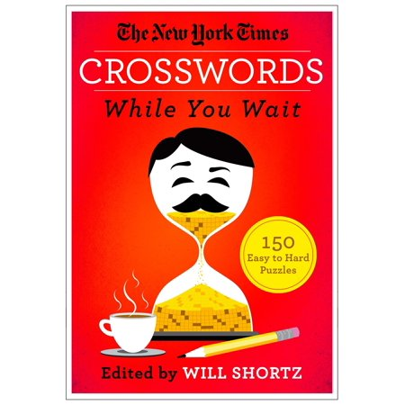 The New York Times Crosswords While You Wait : 150 Easy to Hard