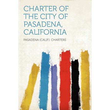 Charter of the City of Pasadena, California - City Of Pasadena Tx