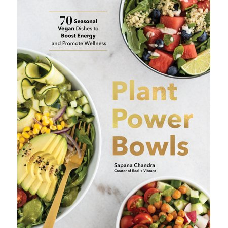 Plant Power Bowls : 70 Seasonal Vegan Recipes to Boost Energy and Promote Wellness