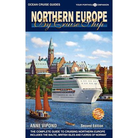 Northern europe by cruise ship : the complete guide to cruising northern europe - paperback: