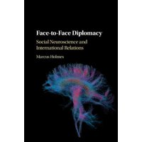 Face-To-Face Diplomacy : Social Neuroscience and International Relations