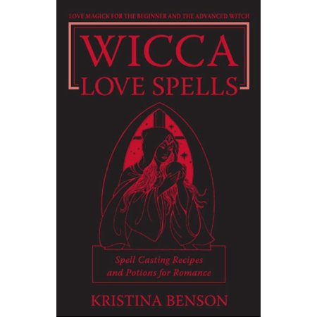Wicca Love Spells: Love Magick for the Beginner and the Advanced Witch – Spell Casting Recipes and Potions for Romance - eBook - Halloween Witch Potion Labels
