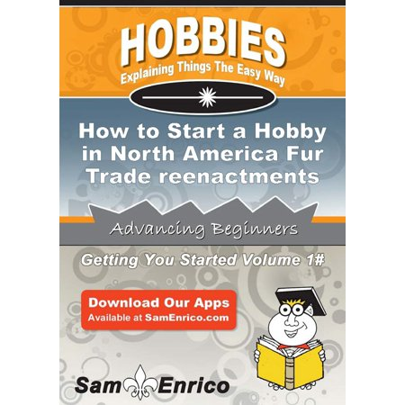 How to Start a Hobby in North America Fur Trade reenactments - eBook