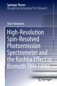 High-Resolution Spin-Resolved Photoemission Spectrometer and the Rashba Effect in Bismuth Thin Films eBook by