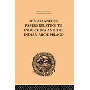 Miscellaneous Papers Relating to Indo-China and the Indian Archipelago: Volume II - eBook