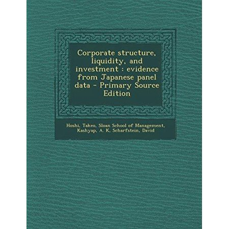 Corporate Structure  Liquidity  And Investment  Evidence From Japanese Panel Data   Primary Source Edition