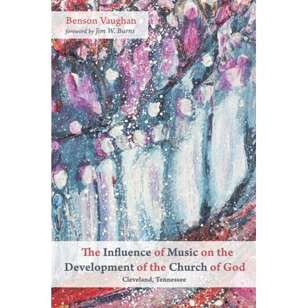 The Influence of Music on the Development of the Church of God (Cleveland, Tennessee) (Zion Assembly Church Of God Cleveland Tn)