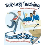 Talk-Less Teaching : Practice, Participation and Progress