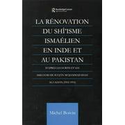 La Renovation du Shi'isme Ismaelien En Inde Et Au Pakistan: D'apres les Ecrits et les Discours de Sultan Muhammad Shah Aga Khan (Paperback)