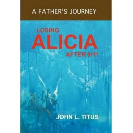 Losing Alicia  A Fathers Journey After 9 11