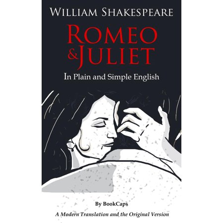 Romeo and Juliet In Plain and Simple English - (Romeo And Juliet Script In Modern English)