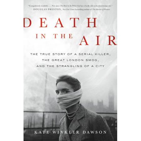 Death in the Air : The True Story of a Serial Killer, the Great London Smog, and the Strangling of a City - City Of Seabrook