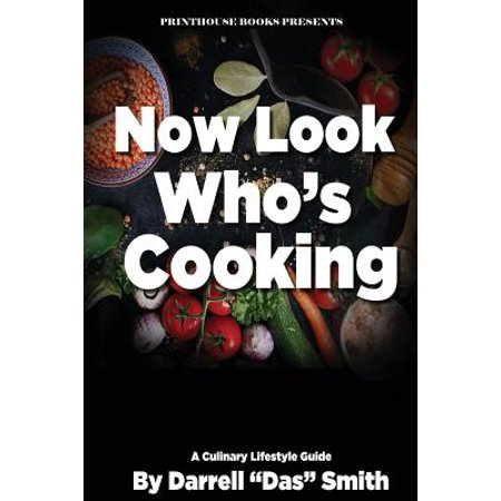Now Look Who's Cooking : A Culinary Lifestyle