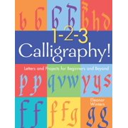 Calligraphy Basics: 1-2-3 Calligraphy!, Volume 2: Letters and Projects for Beginners and Beyond (Paperback)