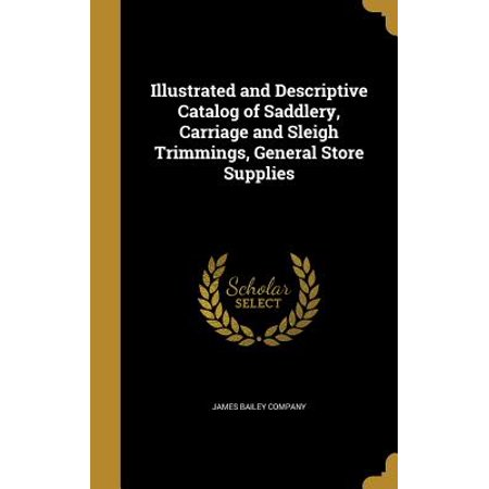 Illustrated and Descriptive Catalog of Saddlery, Carriage and Sleigh Trimmings, General Store Supplies ()