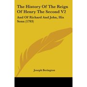The History of the Reign of Henry the Second V2 : And of Richard and John, His Sons (1793)