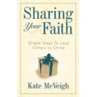 Sharing Your Faith : Simple Steps to Lead Others to Christ