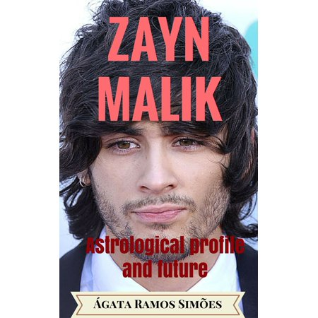 Zayn Malik: Astrological Profile and Future - eBook (Zayn Malik Calendar)