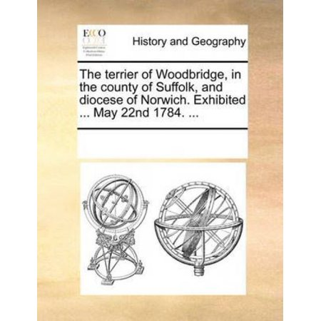 The Terrier Of Woodbridge  In The County Of Suffolk  And Diocese Of Norwich  Exhibited     May 22Nd 1784