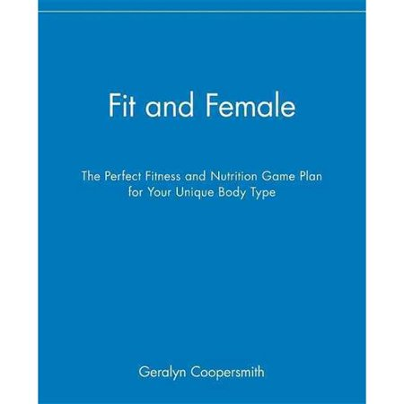 Fit And Female  The Perfect Fitness And Nutrition Game Plan For Your Unique Body Type