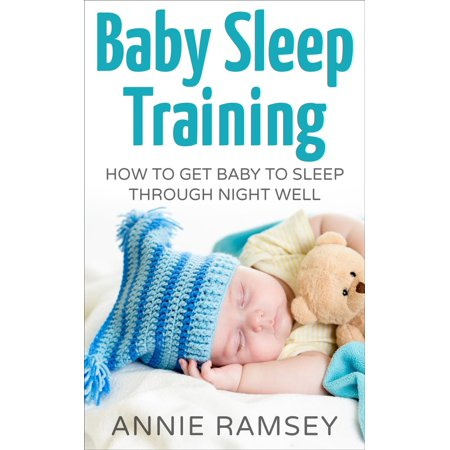 Baby Sleep Training: How to Get Baby to Sleep Through Night Well - eBook
