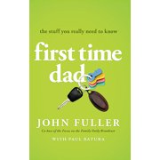 First Time Dad : The Stuff You Really Need to Know