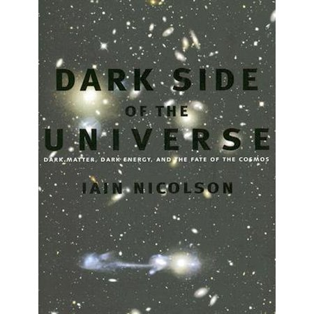 Dark Side of the Universe : Dark Matter, Dark Energy, and the Fate of the (Difference Between Dark Matter And Dark Energy)