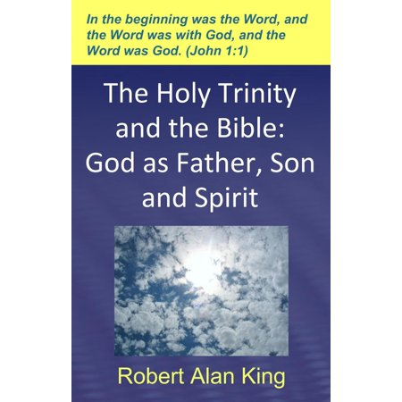 The Holy Trinity and the Bible: God as Father, Son and Spirit -