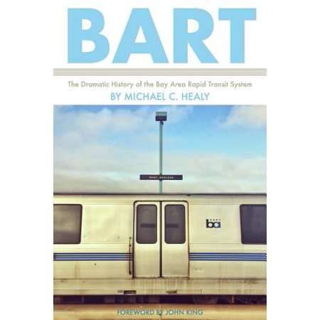 Bart : The Dramatic History of the Bay Area Rapid Transit -